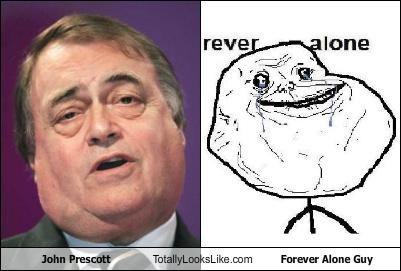 britain British forever alone john prescott Memes UK - 4387381504