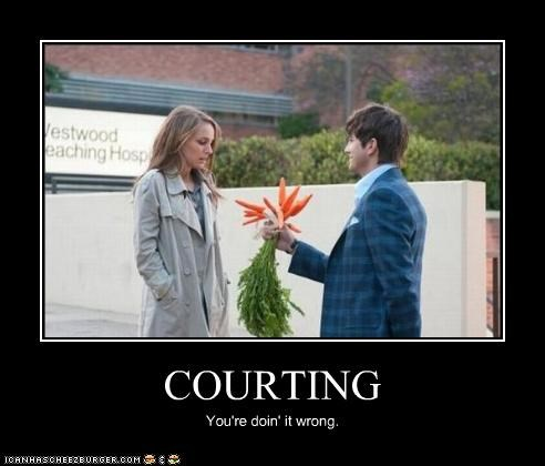 COURTING You're doin' it wrong.