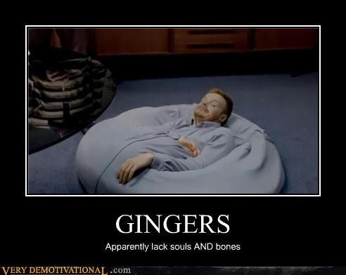 GINGERS Apparently lack souls AND bones