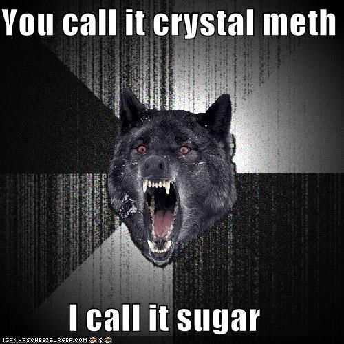 crystal Insanity Wolf kids-dont-do-drugs meth sugar - 4390059520