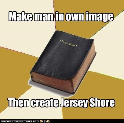 Make man in own image Then create Jersey Shore