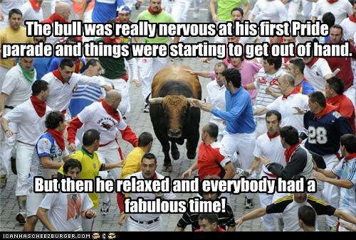 The bull was really nervous at his first Pride parade and things were starting to get out of hand. But then he relaxed and everybody had a fabulous time!
