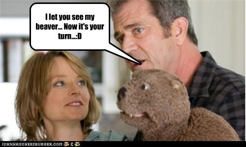 I let you see my beaver... Now it's your turn...:D