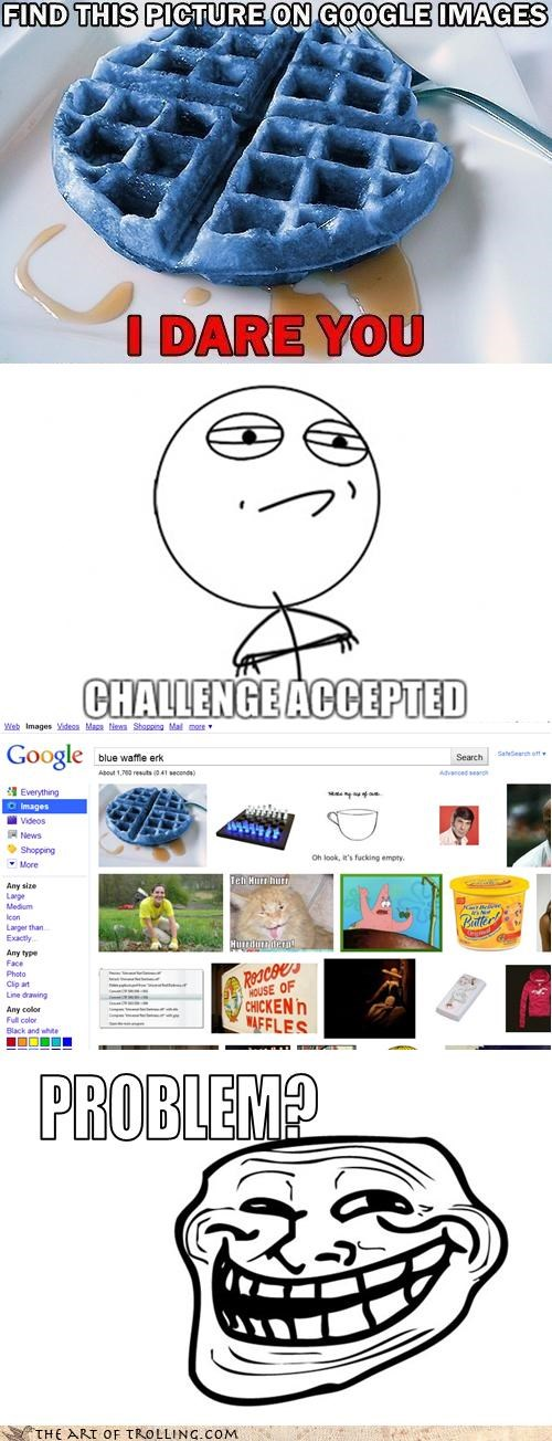 blue waffle,Challenge Accepted,dares,google,problem,sequel
