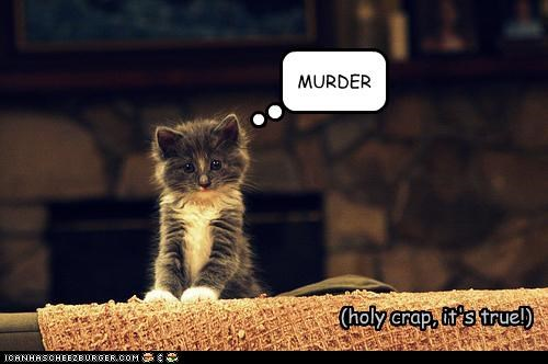 MURDER (holy crap, it's true!)