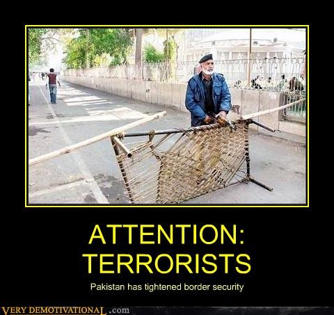 ATTENTION: TERRORISTS Pakistan has tightened border security