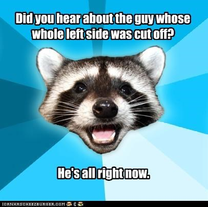 all right,Lame Pun Coon,nothing left