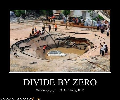 DIVIDE BY ZERO Seriously guys... STOP doing that!