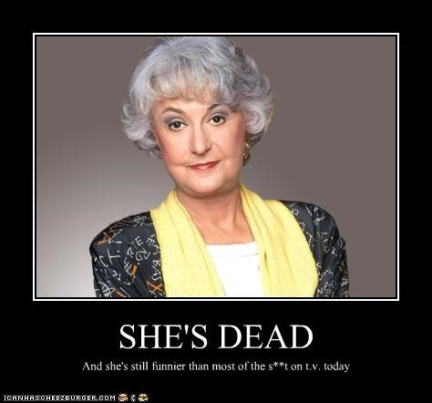 SHE'S DEAD And she's still funnier than most of the s**t on t.v. today