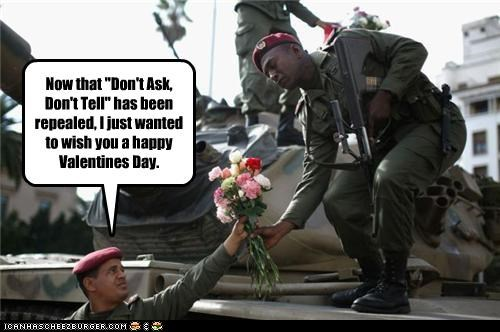 "Now that ""Don't Ask, Don't Tell"" has been repealed, I just wanted to wish you a happy Valentines Day."