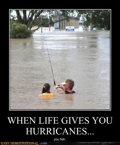 WHEN LIFE GIVES YOU HURRICANES...