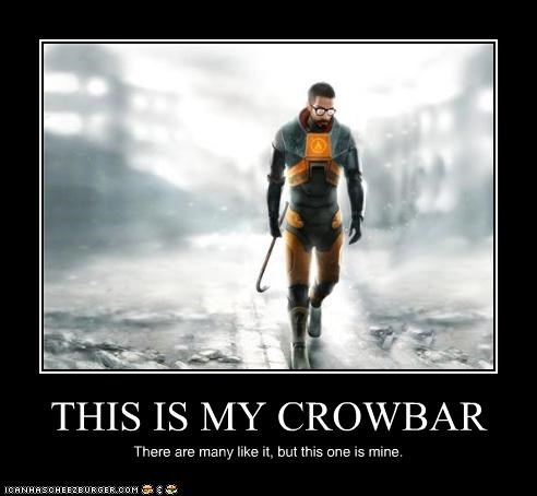 THIS IS MY CROWBAR There are many like it, but this one is mine.