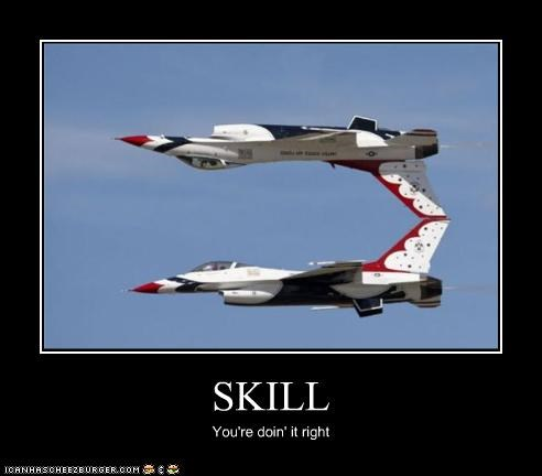 SKILL You're doin' it right