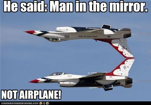 He said: Man in the mirror. NOT AIRPLANE!