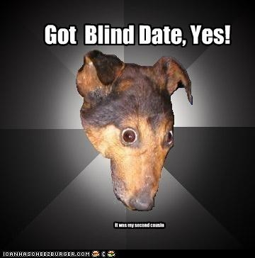 Got Blind Date, Yes! It was my second cousin