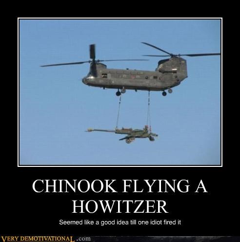 CHINOOK FLYING A HOWITZER Seemed like a good idea till one idiot fired it