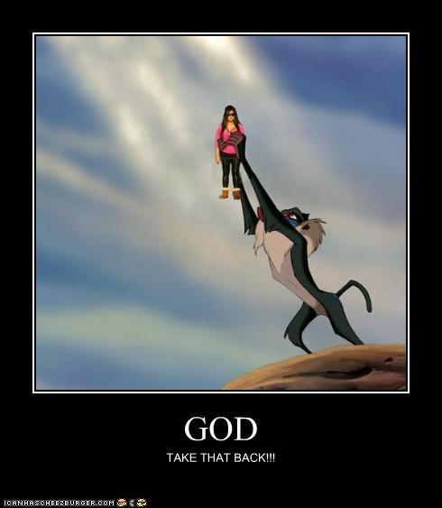 GOD TAKE THAT BACK!!!