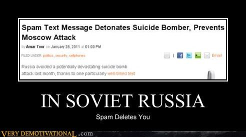 IN SOVIET RUSSIA Spam Deletes You