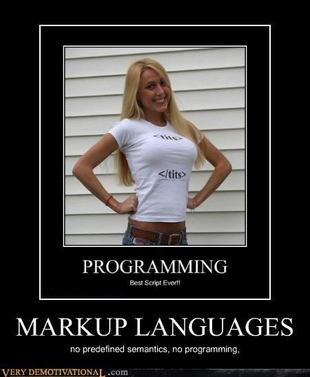 MARKUP LANGUAGES no predefined semantics, no programming,