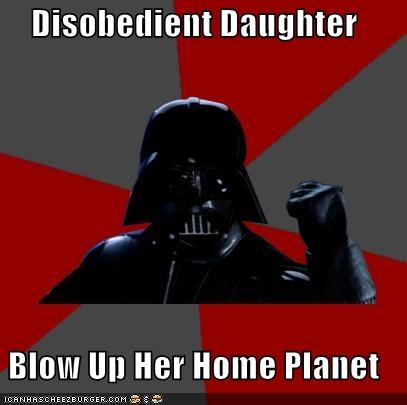 blow up planet darth vader daughter disobedient Memes - 4404536320