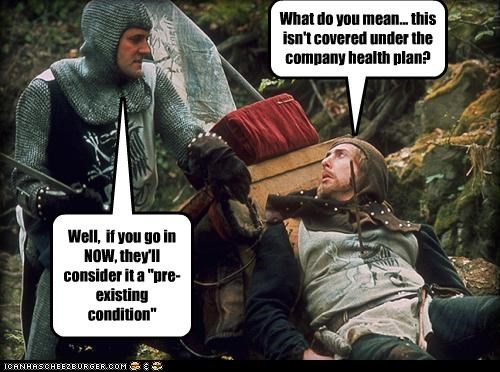 """What do you mean... this isn't covered under the company health plan? Well, if you go in NOW, they'll consider it a """"pre-existing condition"""""""