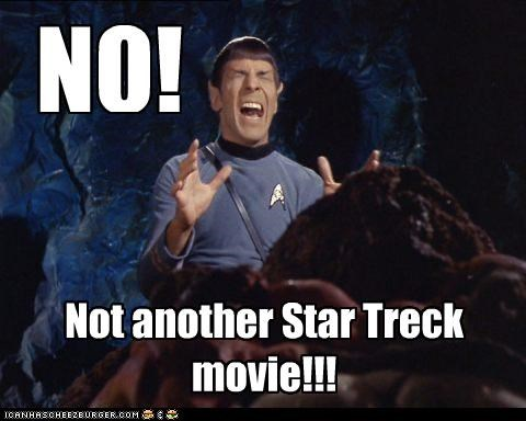 NO! Not another Star Treck movie!!!
