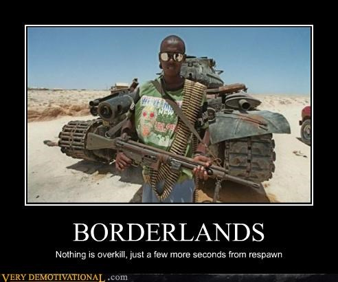 BORDERLANDS Nothing is overkill, just a few more seconds from respawn