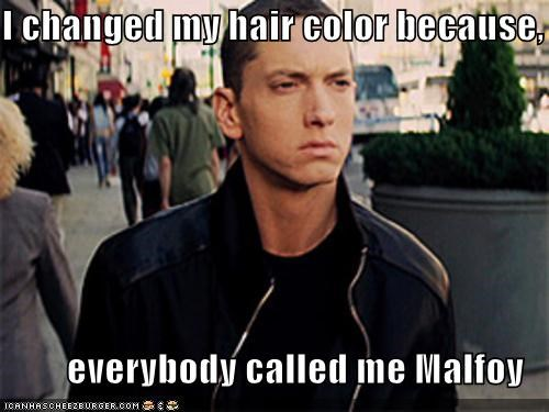 I changed my hair color because, everybody called me Malfoy