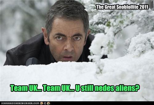 Team UK... Team UK... U still nedes aliens? The Great Snoblolfite 2011