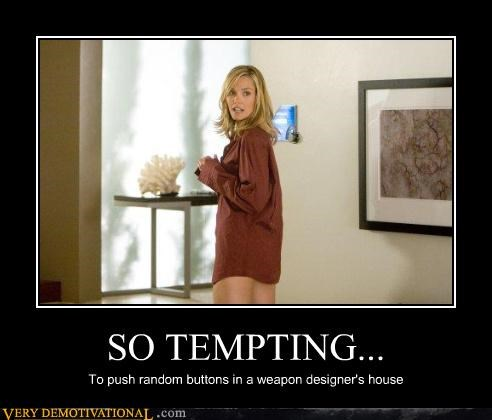 bad idea,buttons,temping,push