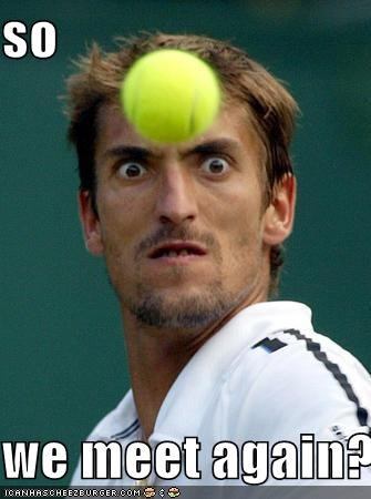 ball,forehead,Nemesis,Sportderps,tennis,we meet again