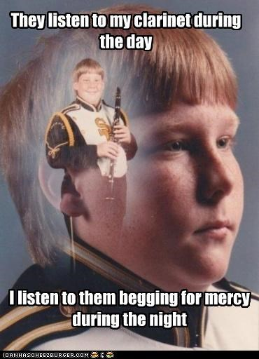 They listen to my clarinet during the day I listen to them begging for mercy during the night