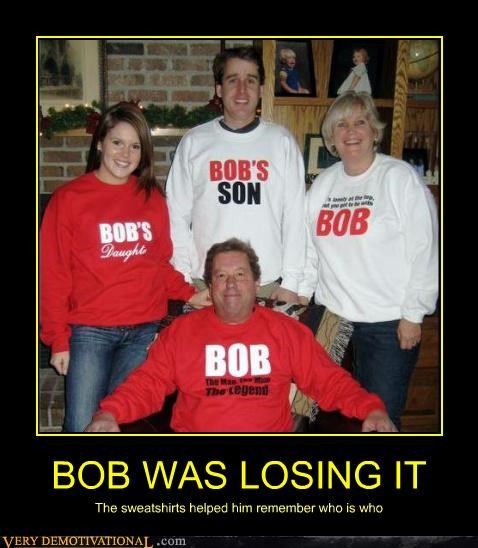 BOB WAS LOSING IT The sweatshirts helped him remember who is who