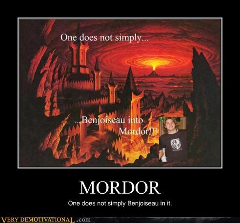 MORDOR One does not simply Benjoiseau in it.