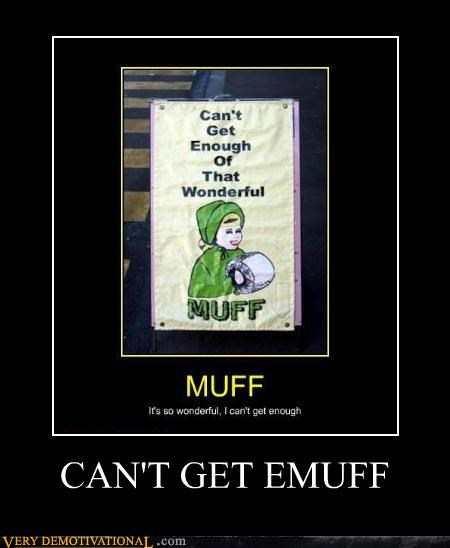 muff,is never emuff,enough