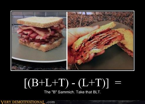 "[(B+L+T) - (L+T)] = The ""B"" Sammich. Take that BLT."