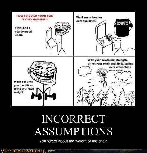 assumptions,awesome,troll science