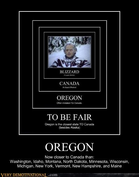 OREGON Now closer to Canada than: Washington, Idaho, Montana, North Dakota, Minnesota, Wisconsin, Michigan, New York, Vermont, New Hampshire, and Maine