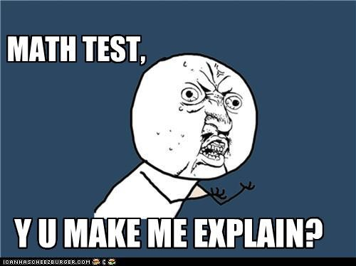 MATH TEST, Y U MAKE ME EXPLAIN?
