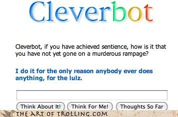 4 the lulz Cleverbot sentience the only reason true - 4415380736