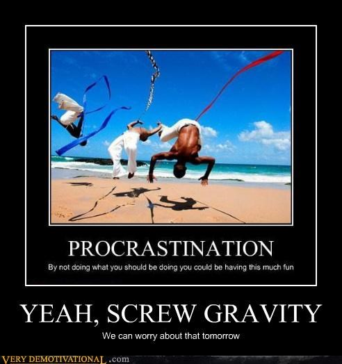 procrastination,who cares,Gravity