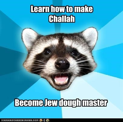 baking challah dough jew Lame Pun Coon master - 4417248512