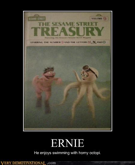 ERNIE He enjoys swimming with horny octopi.