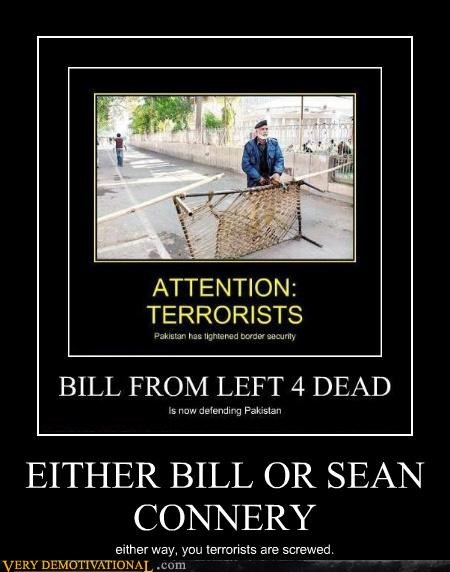 EITHER BILL OR SEAN CONNERY either way, you terrorists are screwed.