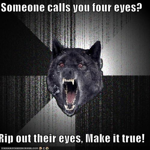 four eyes glasses Insanity Wolf take eyes - 4419237376