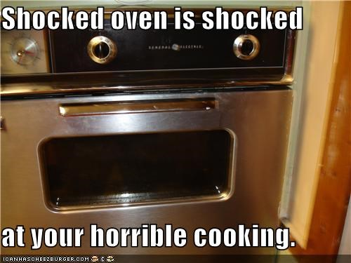 appalled cooking derp do not want face happy chair is happy horrible mor dor oven shocked upset