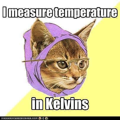 I measure temperature in Kelvins