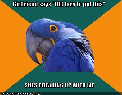 breakup speech girlfriend Paranoid Parrot - 4419776000