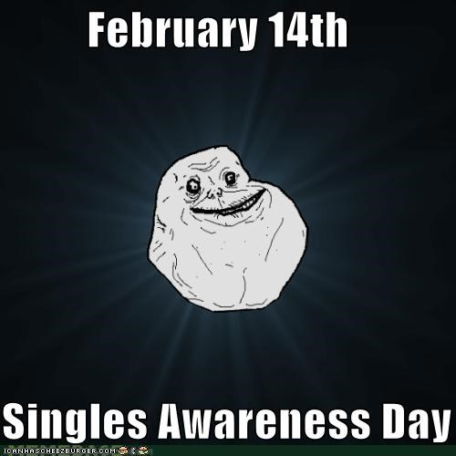 forever alone Sad singles awareness day Valentines day - 4420393728