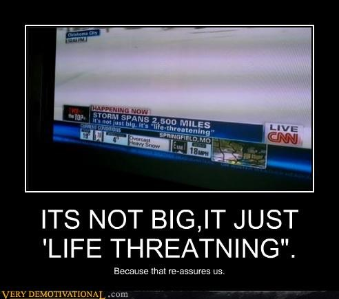 "ITS NOT BIG,IT JUST 'LIFE THREATNING"". Because that re-assures us."